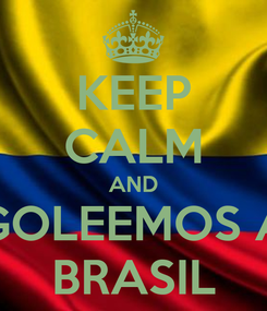 Poster: KEEP CALM AND GOLEEMOS A BRASIL