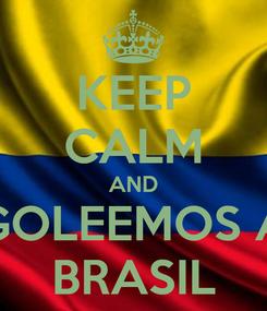 Poster: KEEP CALM AND GOLEEMOS A BRASIL