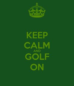 Poster: KEEP CALM AND GOLF ON