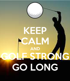 Poster: KEEP CALM AND GOLF STRONG GO LONG