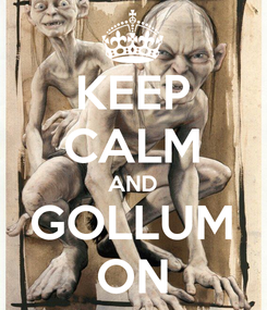 Poster: KEEP CALM AND GOLLUM ON