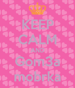 Poster: KEEP CALM AND Gom3a mobrka