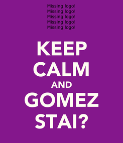 Poster: KEEP CALM AND GOMEZ STAI?