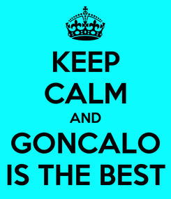 Poster: KEEP CALM AND GONCALO IS THE BEST