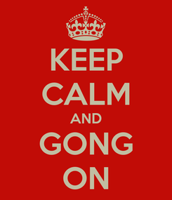 Poster: KEEP CALM AND GONG ON