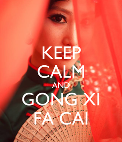 Poster: KEEP CALM AND GONG XI FA CAI