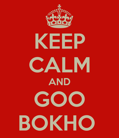 Poster: KEEP CALM AND GOO BOKHO
