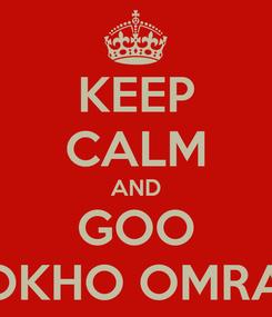 Poster: KEEP CALM AND GOO BOKHO OMRAN