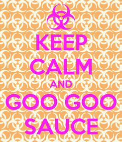 Poster: KEEP CALM AND GOO GOO SAUCE