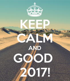 Poster: KEEP CALM AND GOOD  2017!