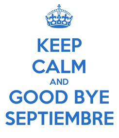 Poster: KEEP CALM AND GOOD BYE SEPTIEMBRE