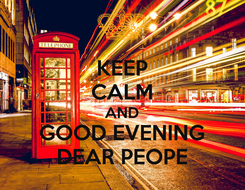 Poster: KEEP CALM AND GOOD EVENING DEAR PEOPE