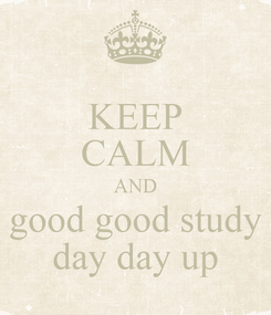 Poster: KEEP CALM AND good good study day day up