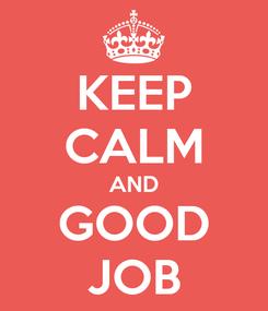 Poster: KEEP CALM AND GOOD JOB