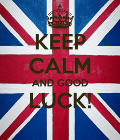 Poster: KEEP CALM AND GOOD LUCK!