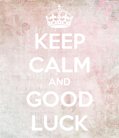 Poster: KEEP CALM AND GOOD LUCK
