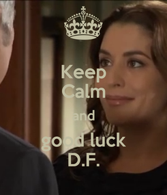 Poster: Keep Calm and good luck D.F.