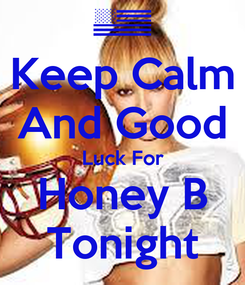 Poster: Keep Calm And Good Luck For Honey B Tonight