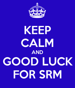 Poster: KEEP CALM AND GOOD LUCK FOR SRM