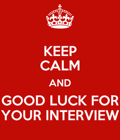 Poster: KEEP CALM AND GOOD LUCK FOR YOUR INTERVIEW