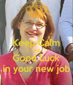 Poster:  Keep Calm and Good Luck in your new job