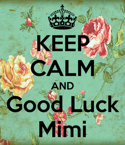 Poster: KEEP CALM AND Good Luck Mimi