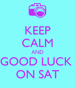 Poster: KEEP CALM AND GOOD LUCK  ON SAT