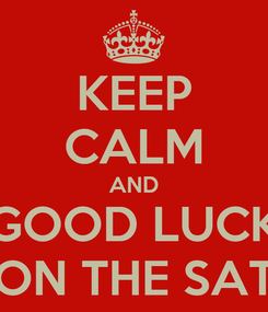 Poster: KEEP CALM AND GOOD LUCK ON THE SAT