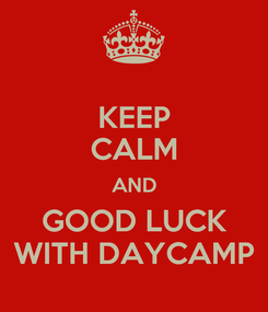 Poster: KEEP CALM AND GOOD LUCK WITH DAYCAMP