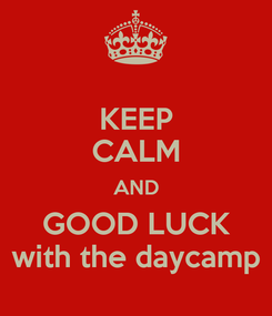 Poster: KEEP CALM AND GOOD LUCK with the daycamp