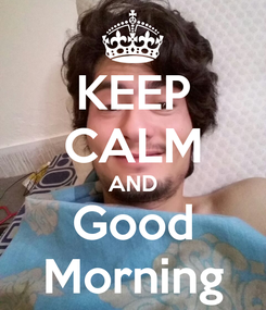 Poster: KEEP CALM AND Good Morning