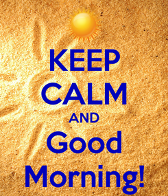 Poster: KEEP CALM AND Good Morning!