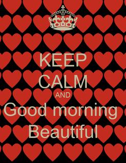 Poster: KEEP CALM AND Good morning  Beautiful