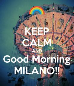 Poster: KEEP CALM AND Good Morning MILANO!!