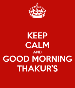 Poster: KEEP CALM AND GOOD MORNING THAKUR'S