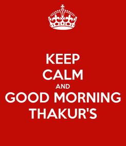 Poster: KEEP CALM AND GOOD MORNING THAKUR'S