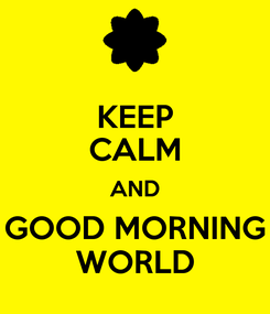 Poster: KEEP CALM AND GOOD MORNING WORLD