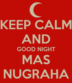 Poster: KEEP CALM AND GOOD NIGHT MAS NUGRAHA