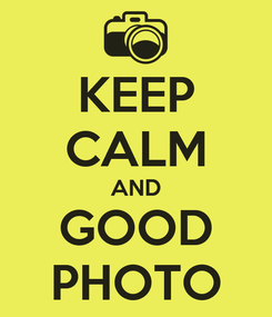 Poster: KEEP CALM AND GOOD PHOTO