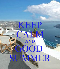 Poster: KEEP CALM AND GOOD  SUMMER