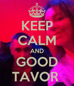 Poster: KEEP CALM AND GOOD TAVOR