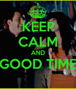 Poster: KEEP CALM AND GOOD TIME