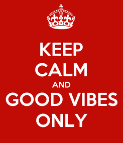 Poster: KEEP CALM AND GOOD VIBES ONLY
