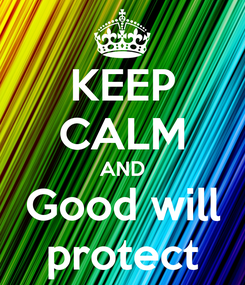Poster: KEEP CALM AND Good will protect