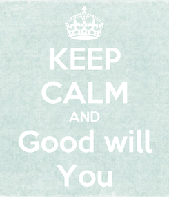Poster: KEEP CALM AND Good will You