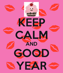 Poster: KEEP CALM AND GOOD YEAR