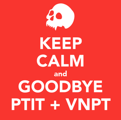 Poster: KEEP CALM and GOODBYE PTIT + VNPT
