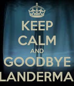 Poster: KEEP CALM AND GOODBYE SLANDERMAN