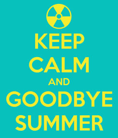 Poster: KEEP CALM AND GOODBYE SUMMER