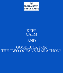 Poster: KEEP CALM AND GOODLUCK FOR THE TWO OCEANS MARATHON!